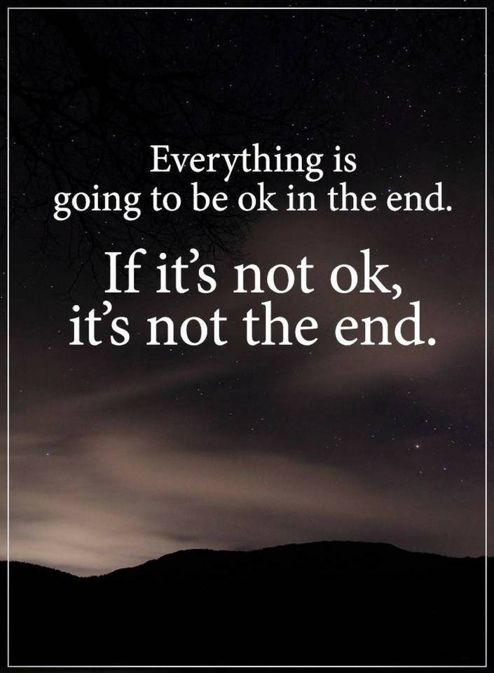 Quotes Everything Is Going To Be Ok In The End Quotes