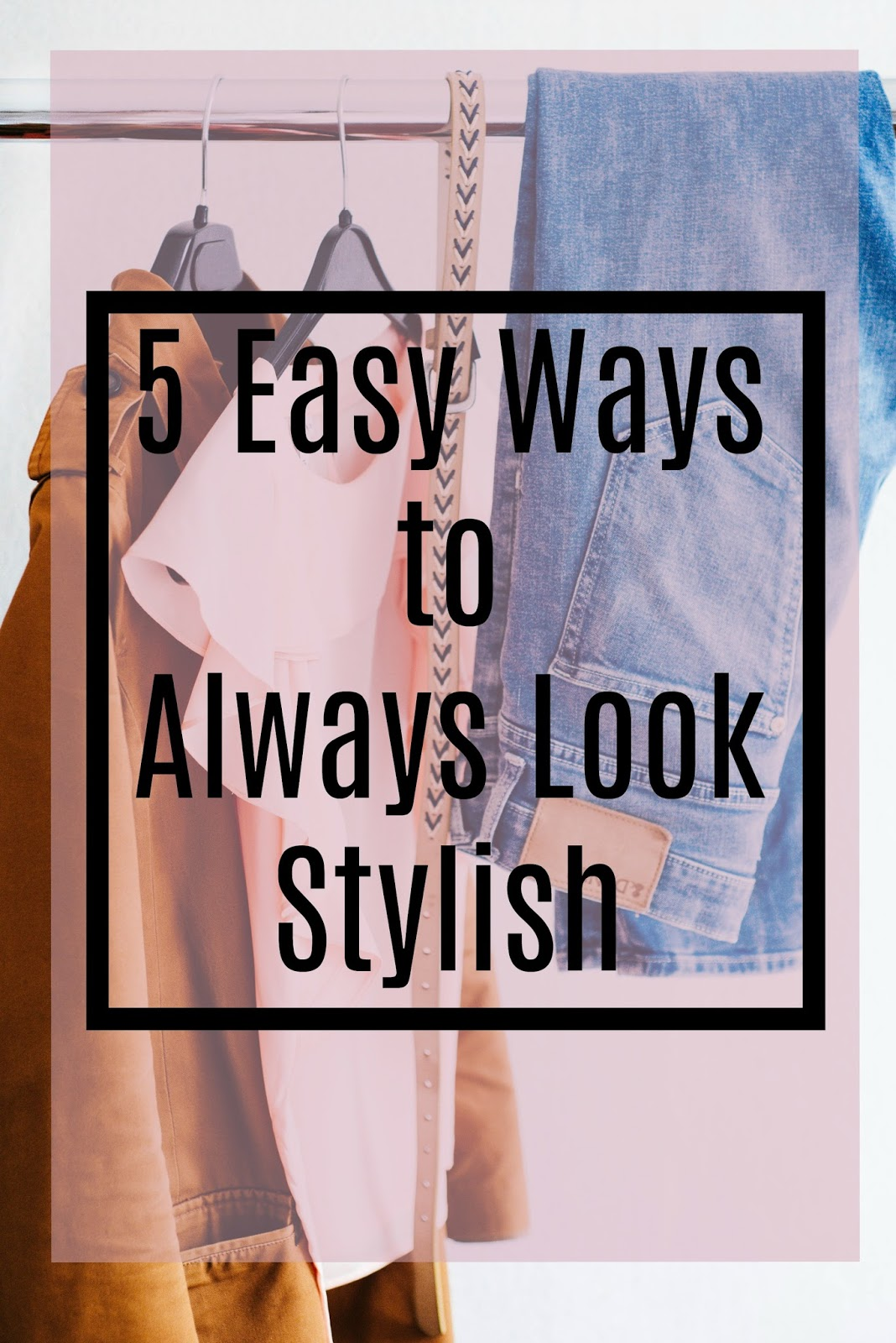 5 Ways to Always Look Stylish and Put Together