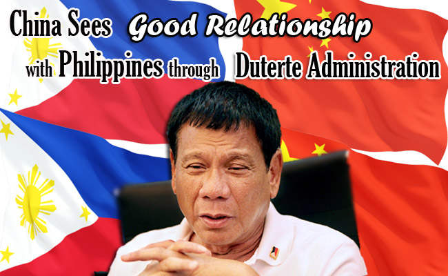 China Sees Good Relationship with Philippines through Duterte Administration
