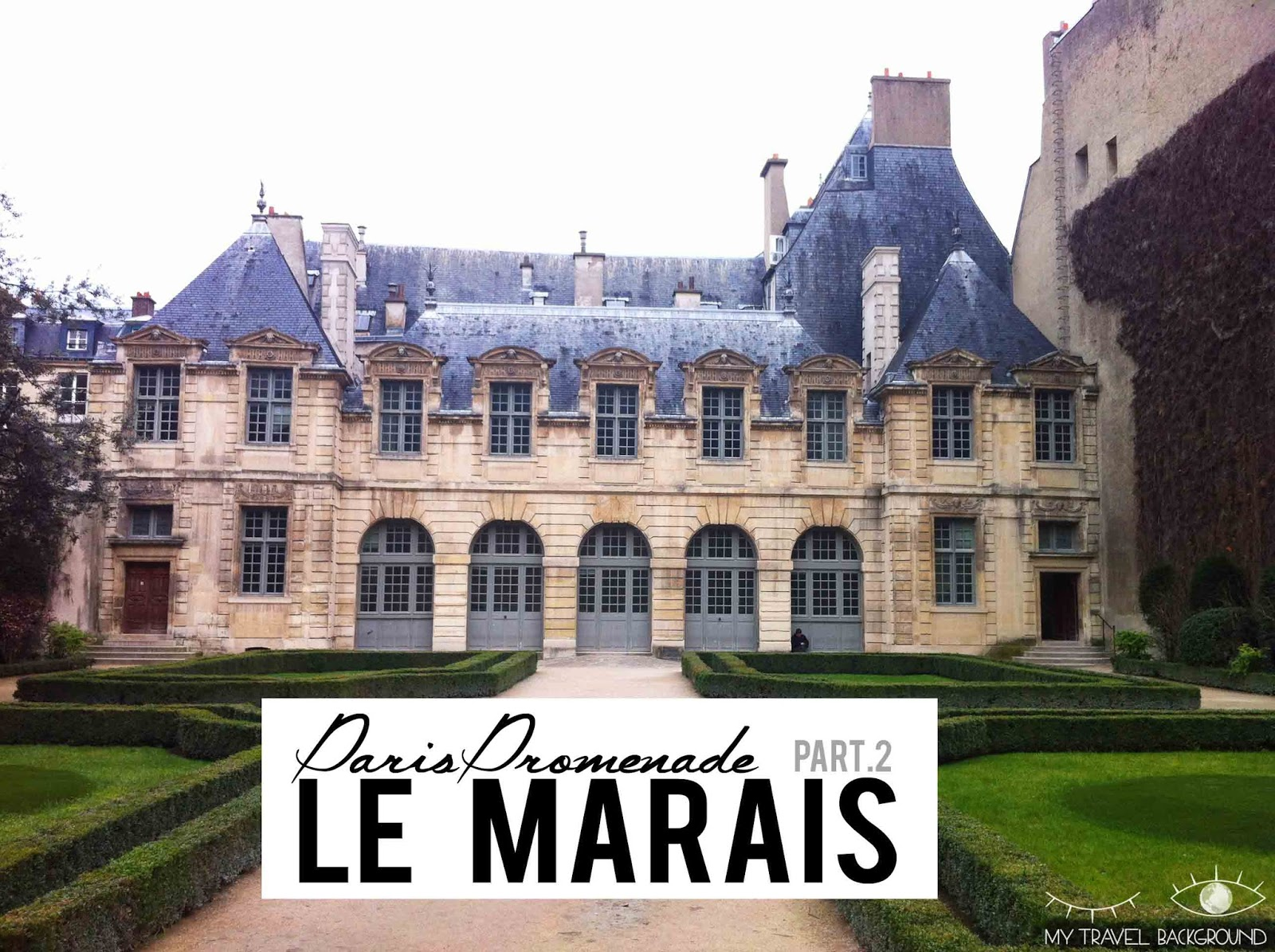 My Travel Background : #ParisPromenade, Le Marais