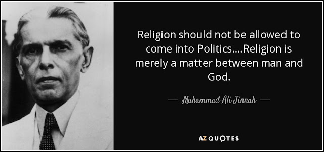 Religion should not be allowed to come into Politics... Religion is merely a matter between man and GOD. Muhammad Ali Jinnah