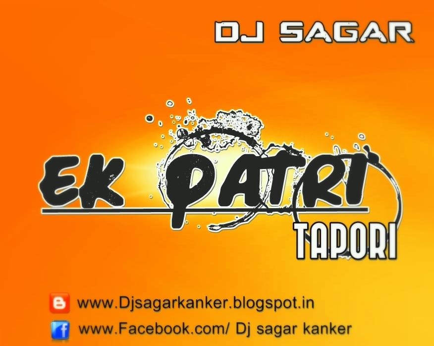 EK PATRI_TAPORI MIXX ~ DJ SAGAR KANKER