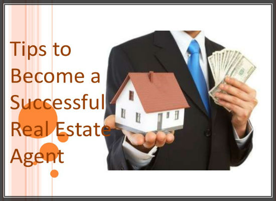 tips to Become a Successful Real Estate Agent-550x400