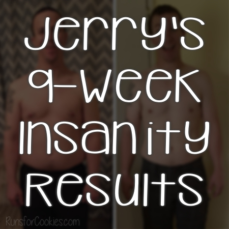 Runs for Cookies: Day 16: Jerry's 9-Week Insanity Results