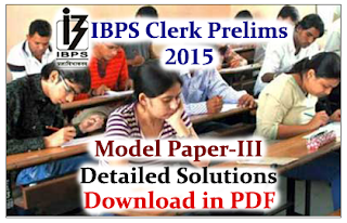 IBPS Clerk V Prelims Exam 2015- Model Question Paper-III Detailed Solutions& Answer Key-Download in PDF