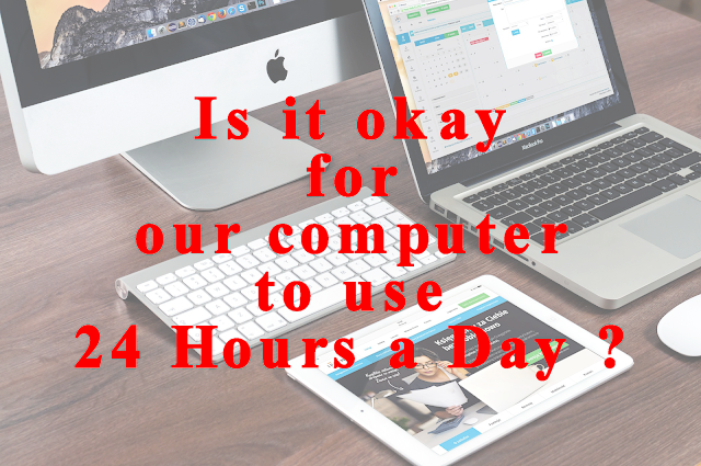 Is it okay for our computer to use 24 Hours a Day?