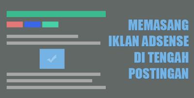 Cara Memasangkan Iklan Adsense Di Tengah Postingan Artikel Blog