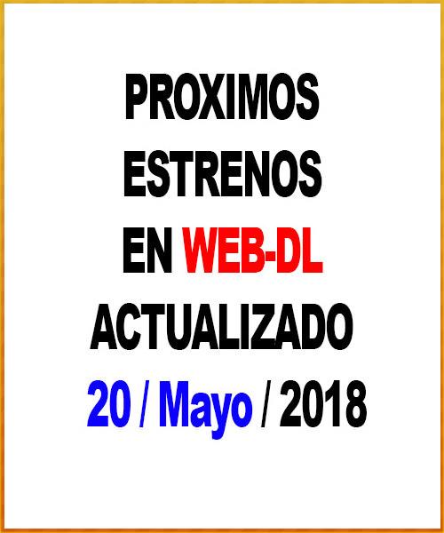 Estrenos en WEB-DL. Actualizado (20-Mayo-2018)