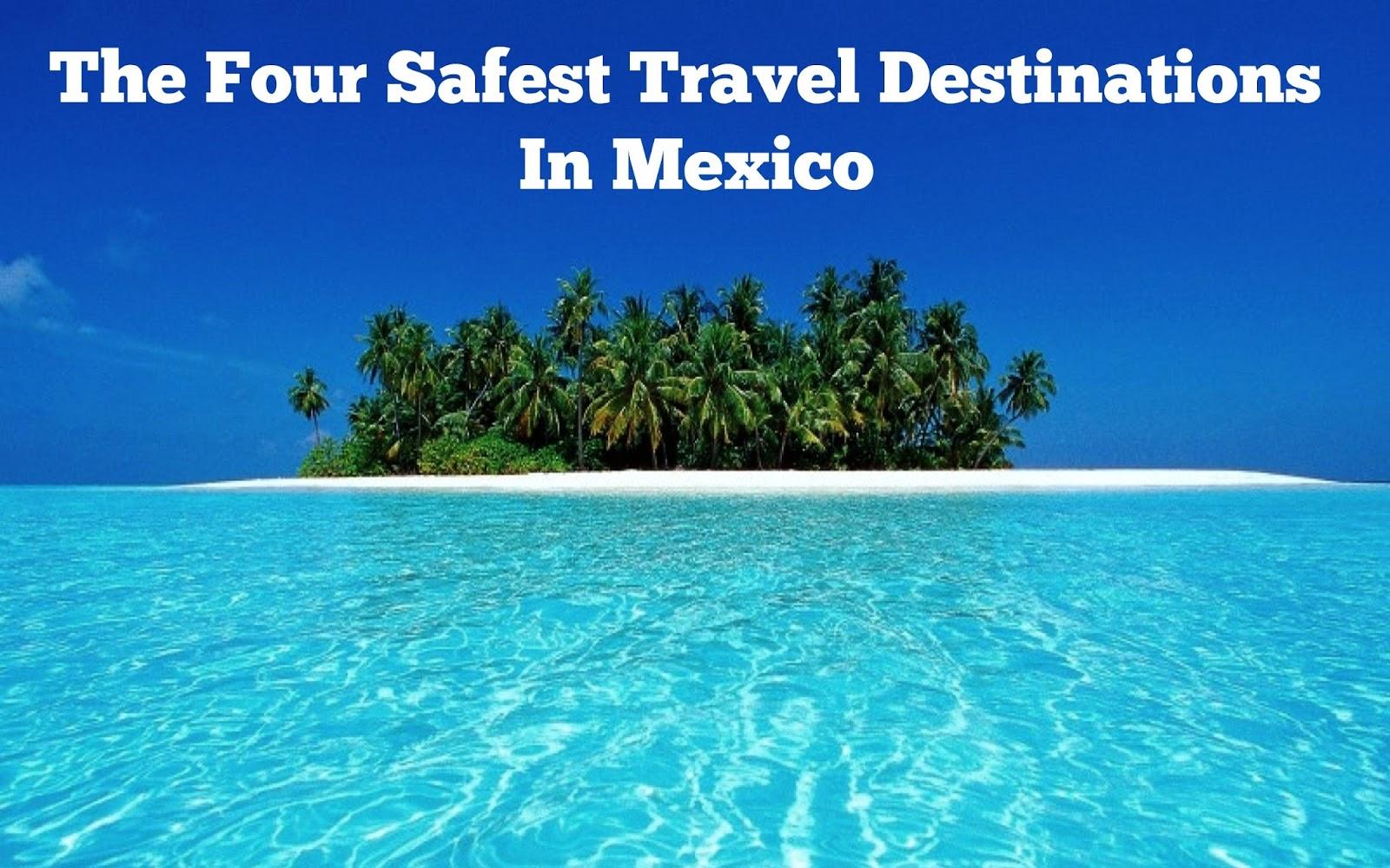 Corinna B S World Four Safest Travel Destinations In Mexico