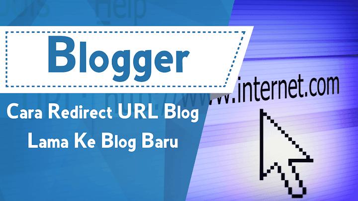 Cara Redirect URL Blog Lama Ke Blog Baru