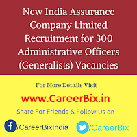 New India Assurance Company Limited Recruitment for 300 Administrative Officers (Generalists) Vacancies