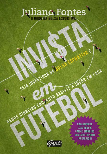 Invista em futebol Seja investidor da bolsa esportiva e ganhe dinheiro enquanto assiste a jogos em casa - Juliano Fontes