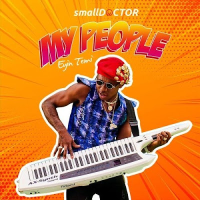 Music: Small Doctor - My People (Mp3 Download)