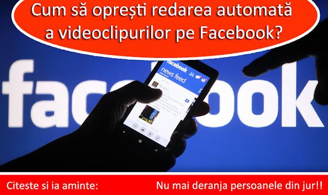 Fi responsabil,nu mai deranja persoanele din jur! Opreste redarea automata a videoclipurilor pe aplicatia de Facebook!