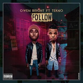 Owen Bright Ft. Tekno - Follow