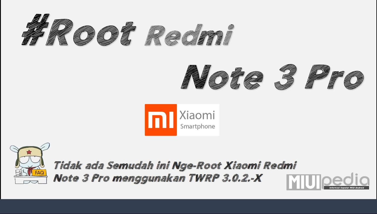 Tidak ada Semudah ini Nge-Root Xiaomi Redmi Note 3 Pro