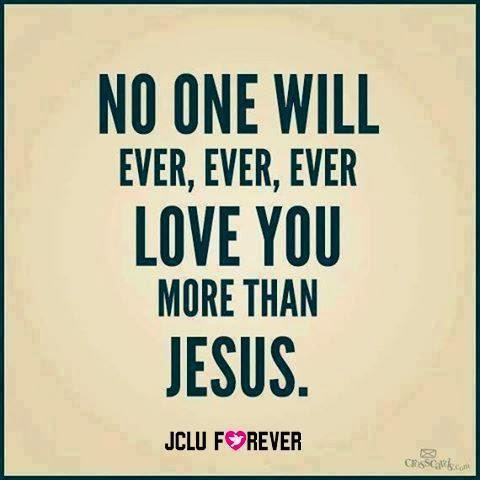 Jesus Loves You And No One Will Ever Love You More Than Him Quotes