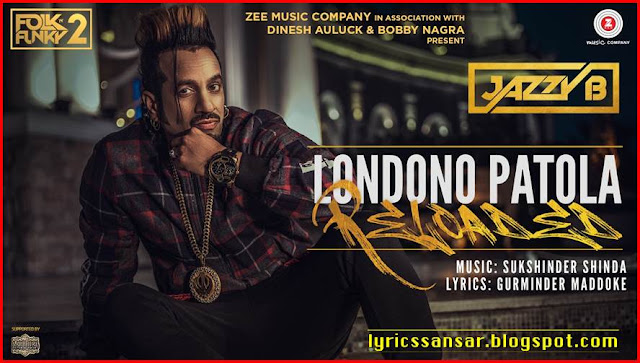 Londono Patola Reloaded Lyrics By #Jazzy B & #Sukhshinder Shinda