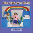 #Kidlit book review - Her Brown Hair by Jill Dana