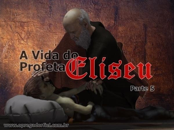 A Vida do Profeta Eliseu – Parte 5