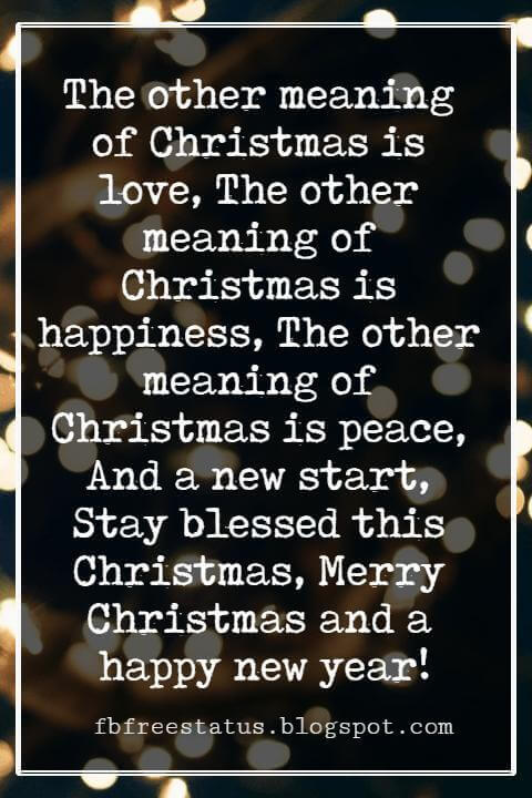 Merry Christmas Greetings Wishes, The other meaning of Christmas is love, The other meaning of Christmas is happiness, The other meaning of Christmas is peace, And a new start, Stay blessed this Christmas, Merry Christmas and a happy new year!