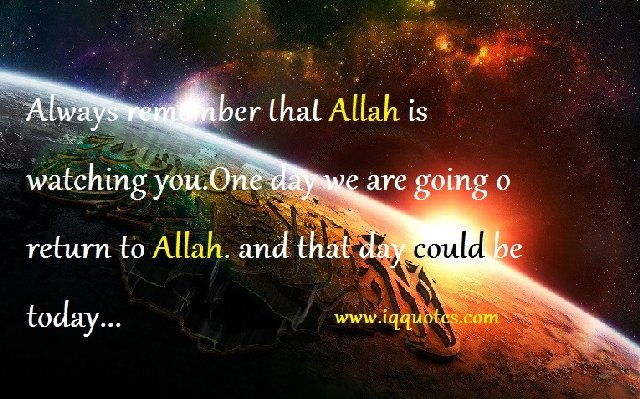 Always remember that Allah is watching you - Religions Quotes