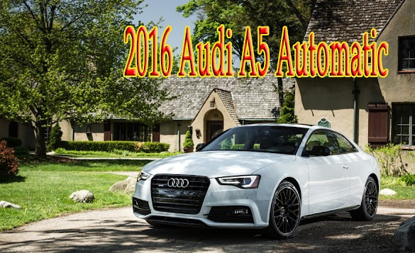 2016 Audi A5 Automatic - luxury Coupes and Convertibles - Otomotif Review