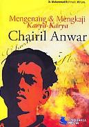 Mengenang & Mengkaji Karya-Karya Chairil Anwar