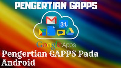 Pengertian GAPPS Pada Perangkat Android