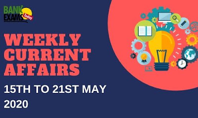 Weekly Current Affairs 15th To 21st May 2020