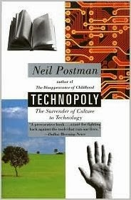 http://www.amazon.com/Technopoly-Publisher-Vintage-Neil-Postman/dp/B004Q1HFIY/ref=sr_1_6?ie=UTF8&qid=1387222299&sr=8-6&keywords=technopoly