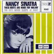 These boots are made for walkin'. Nancy Sinatra