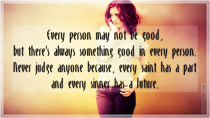 Every Person May Not Be Good, But There's Always Something Good In Every Person, Picture Quotes, Love Quotes, Sad Quotes, Sweet Quotes, Birthday Quotes, Friendship Quotes, Inspirational Quotes, Tagalog Quotes