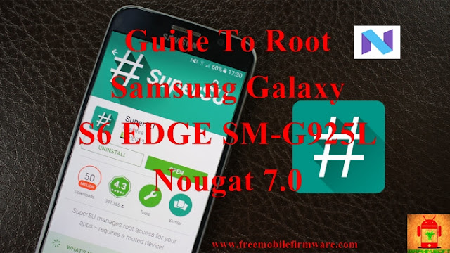 Guide To Root Samsung Galaxy S6 Edge SM-G925L Nougat 7.0 Latest Security CF Auto Root Tested method