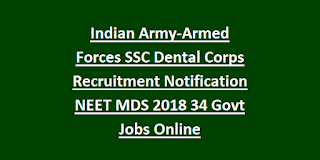Indian Army-Armed Forces SSC Dental Corps Recruitment Notification NEET MDS 2018 34 Govt Jobs Online