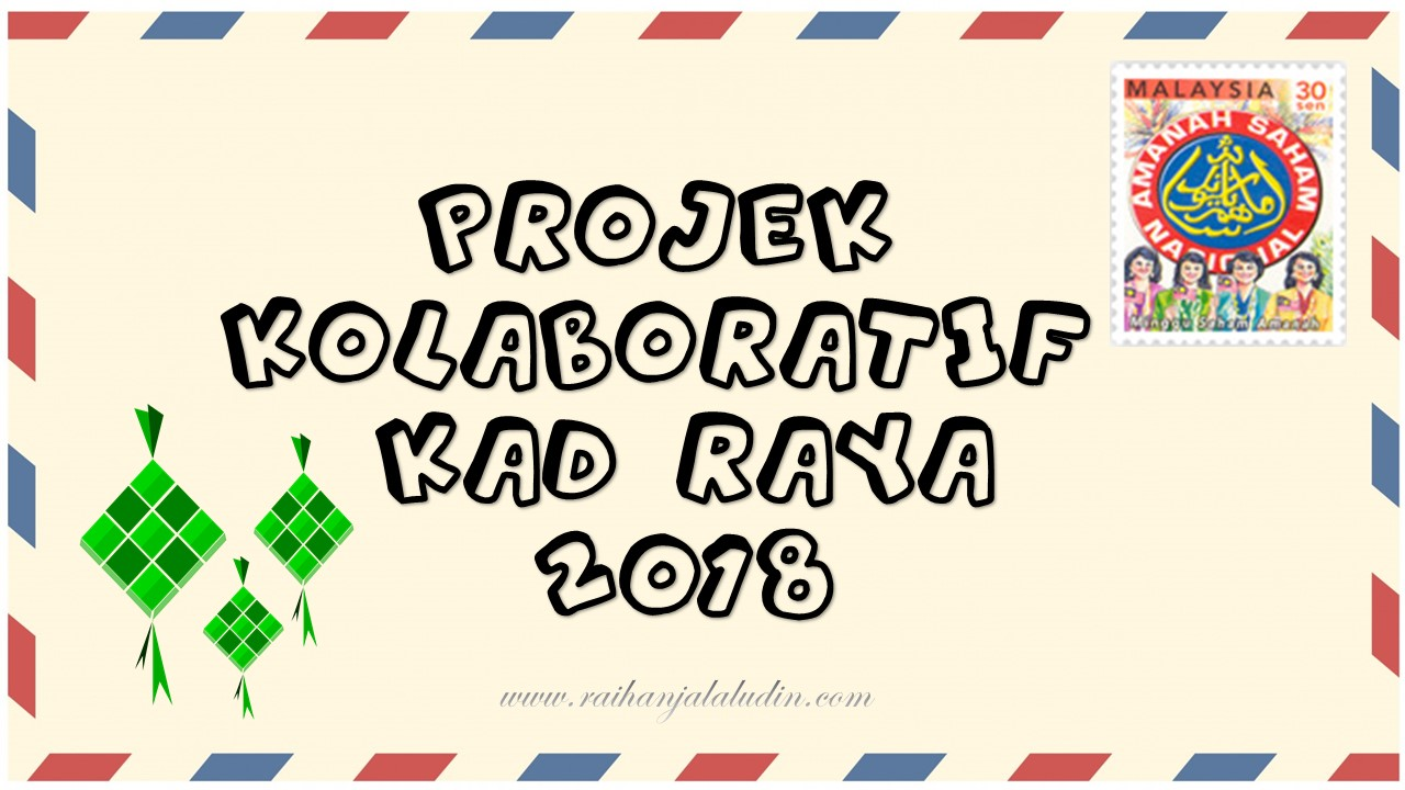 Projek Kolaboratif Kad Raya 2018 Raihan Jalaludin S Blog