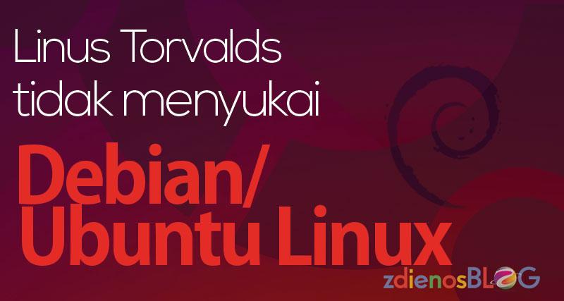 Linus Torvalds Ternyata tidak Suka Debian atau Ubuntu