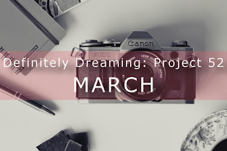 Definitely Dreaming: Project 52 </br>March