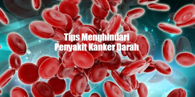 Tips Menghindari Penyakit Kanker Darah