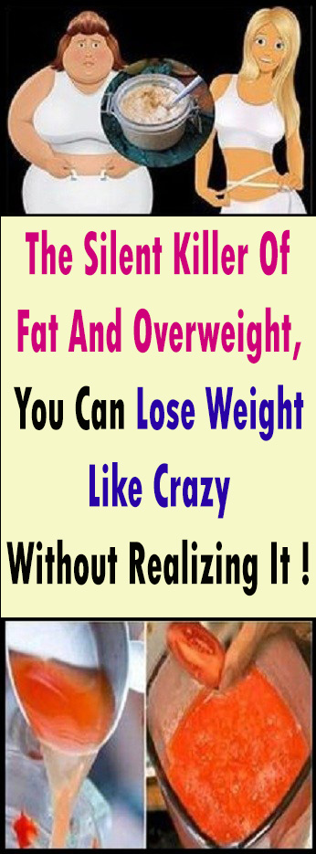 The Silent Killer Of Fat And Overweight, You Can Lose Weight Like Crazy Without Realizing It