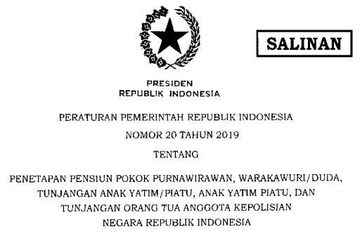 [PDF] Peraturan Pemerintah PP Nomor 20 Tahun 2019 tentang Penetapan Pensiun Pokok Purnawirawan, Warakawuri/Duda, Tunjangan Anak Yatim/Piatu, Anak Yatim Piatu, dan Tunjangan Orang Tua Anggota Kepolisian Negara Republik Indonesia Tahun 2019