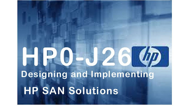 HP0-J26 Designing and Implementing HP SAN Solutions Exam