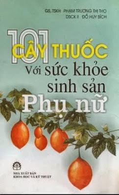101 cây thuốc với sức khỏe sinh sản phụ nữ - Phạm Trương Thị Thọ, Đỗ Huy Bích