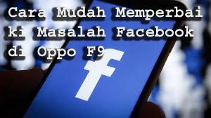 Cara Mudah Memperbaiki Masalah Facebook di Oppo F9