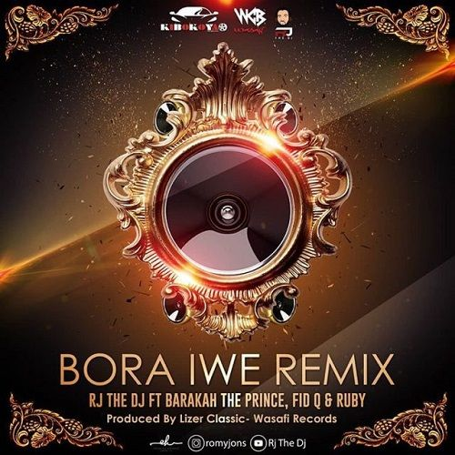 New Audio | Rj The Dj Ft Baraka The Prince, Fid Q & Ruby – Bora Iwe Remix | Download Mp3