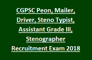 CGPSC Peon, Mailer, Driver, Steno Typist, Assistant Grade III, Stenographer Recruitment Exam 2018 31 Govt Jobs