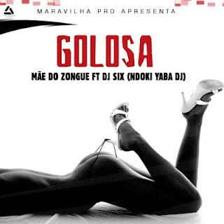 Mãe Do Zongue Feat. Dj Six - Golosa
