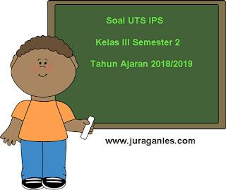 Contoh Soal UTS IPS Kelas 3 Semester 2 Terbaru Tahun Ajaran 2018/2019