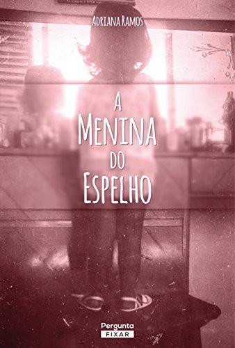 A menina do espelho - Adriana Ramos