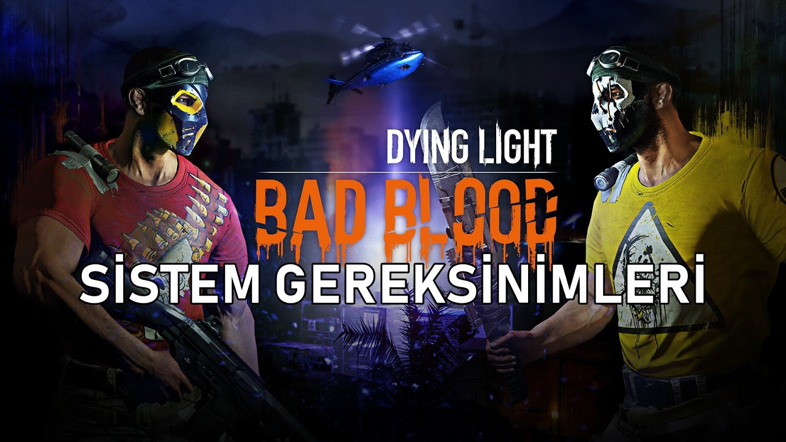 Dying Light: Bad Blood Sistem Gereksinimler